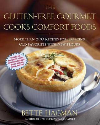 The Gluten-Free Gourmet Cooks Comfort Foods: Creating Old Favorites with the New Flours - Hagman, Bette