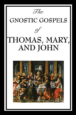 The Gnostic Gospels of Thomas, Mary, and John - Thomas, Fr D Ric, and Mary, and John, Elton, Sir