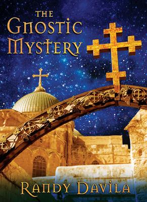 The Gnostic Mystery - Davila, Randy