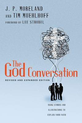 The God Conversation: Using Stories and Illustrations to Explain Your Faith - Moreland, James Porter