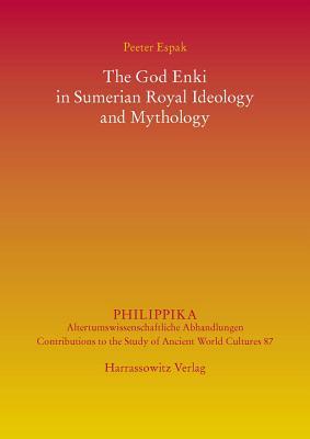 The God Enki in Sumerian Royal Ideology and Mythology - Espak, Peeter
