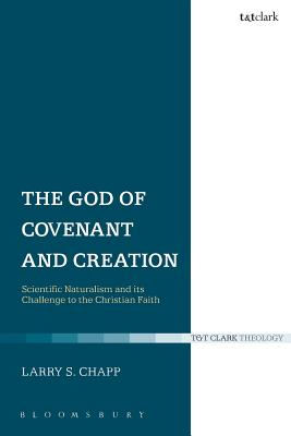 The God of Covenant and Creation: Scientific Naturalism and Its Challenge to the Christian Faith - Chapp, Larry S.
