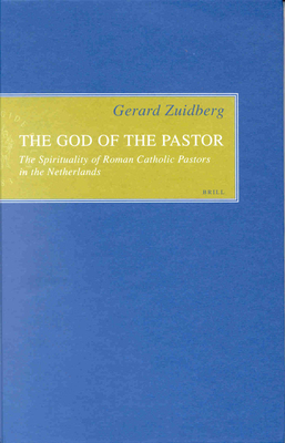 The God of the Pastor: The Spirituality of Roman Catholic Pastors in the Netherlands - Zuidberg, Gerard