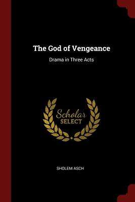 The God of Vengeance: Drama in Three Acts - Asch, Sholem