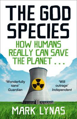 The God Species: How Humans Really Can Save the Planet... - Lynas, Mark