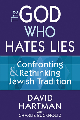 The God Who Hates Lies: Confronting & Rethinking Jewish Tradition - Hartman, David, and Buckholtz, Charlie