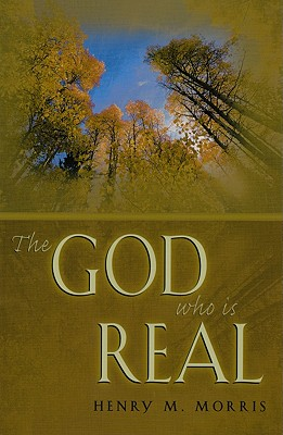 The God Who is Real - Morris, Henry M