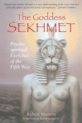 The Goddess Sekhmet: Psycho-Spiritual Exercises of the Fifth Way - Masters, Robert, PH D