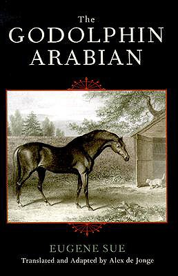 The Godolphin Arabian - Sue, Eugene, and de Jonge, Alex (Translated by)