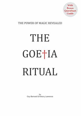 The Goetia Ritual: The Power of Magic Revealed - Bernard, Guy, and Lawrence, Antony