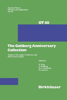 The Gohberg Anniversary Collection: Volume I: The Calgary Conference and Matrix Theory Papers - Goldberg, Seymour (Editor)