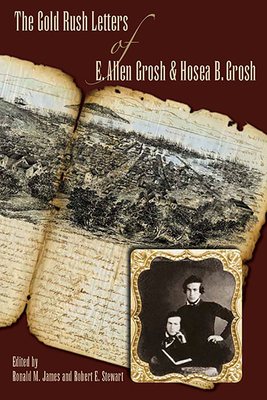 The Gold Rush Letters of E. Allen Grosh and Hosea B. Grosh - James, Ronald M (Editor), and Stewart, Robert E (Editor)