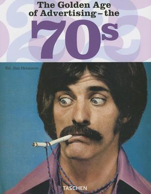 The Golden Age of Advertising - The 70s - Heller, Steven, and Heimann, Jim (Editor)