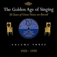 The Golden Age of Singing: Vol. 3, 1920-1930 - Alexander Kipnis (vocals); Alfred Piccaver (vocals); Amelita Galli-Curci (vocals); Antonio Cortis (vocals);...