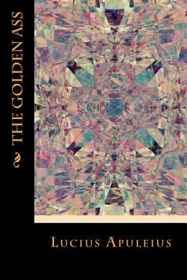 The Golden Ass - Apuleius, Lucius, and Montoto, Maxim (Editor)