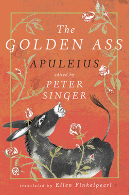 The Golden Ass - Apuleius, and Singer, Peter (Editor), and Finkelpearl, Ellen (Translated by)