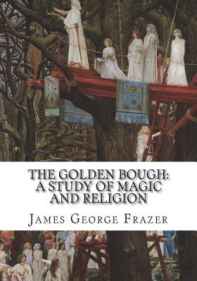The Golden Bough: A Study of Magic and Religion - Frazer, James George
