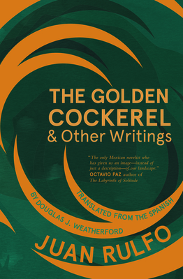 The Golden Cockerel & Other Writings - Rulfo, Juan, and Weatherford, Douglas J (Translated by)