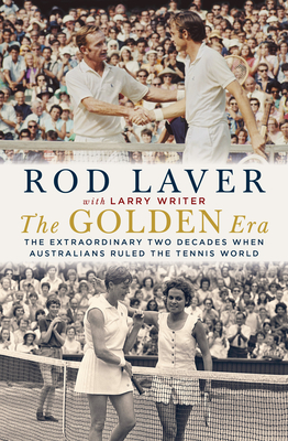 The Golden Era: The extraordinary 25 years when Australians ruled the tennis world - Laver, Rod