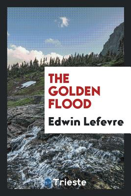 The Golden Flood - Lefevre, Edwin