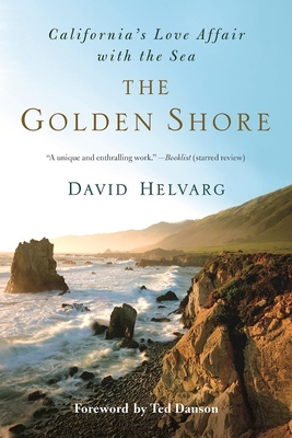 The Golden Shore: California's Love Affair with the Sea - Helvarg, David, and Danson, Ted (Foreword by)