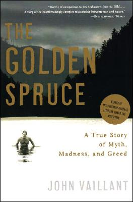The Golden Spruce: A True Story of Myth, Madness, and Greed - Vaillant, John