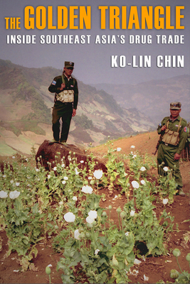 The Golden Triangle: Inside Southeast Asia's Drug Trade - Chin, Ko-Lin