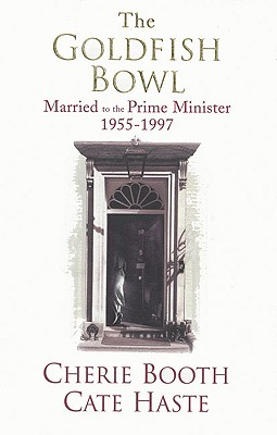 The Goldfish Bowl: Married to the Prime Minister 1955-1997 - Booth, Cherie, and Haste, Cate