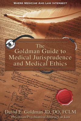 The Goldman Guide to Medical Jurisprudence and Medical Ethics - Goldman, Dr David Eckstein