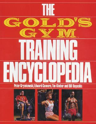 The Gold's Gym Training Encyclopedia - Grymkowski, Peter, and Connors, Edward, and Kimber, Tim