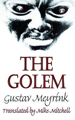 The Golem - Meyrink, Gustav, and Mitchell, Michael, and Irwin, Robert (Editor)