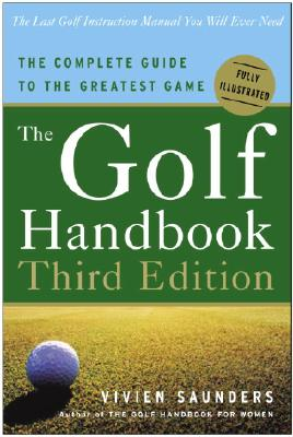 The Golf Handbook: The Complete Guide to the Greatest Game - Saunders, Vivien, and Alliss, Peter (Foreword by)
