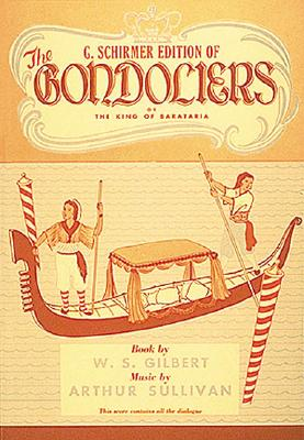 The Gondoliers: Vocal Score - Wright, Forre, and Sullivan, Arthur (Composer), and Gilbert, William S (Composer)