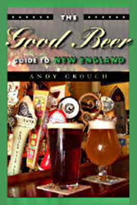 The Good Beer Guide to New England - Crouch, Andy