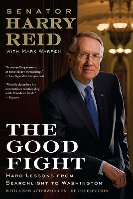 The Good Fight: Hard Lessons from Searchlight to Washington - Reid, Harry, and Warren, Mark