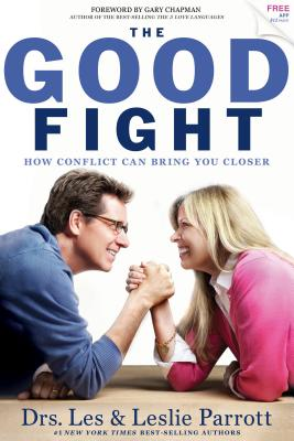 The Good Fight: How Conflict Can Bring You Closer - Parrott, Les