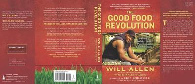 The Good Food Revolution: Growing Healthy Food, People, and Communities - Allen, Will, and Wilson, Charles, and Schlosser, Eric (Foreword by)