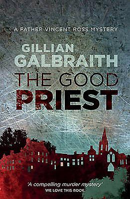 The Good Priest: A Father Vincent Ross Mystery - Galbraith, Gillian