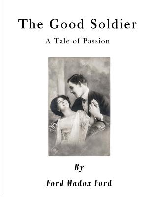 The Good Soldier: A Tale of Passion - Ford, Ford Madox