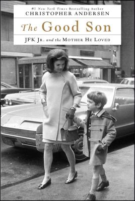 The Good Son: JFK Jr. and the Mother He Loved - Andersen, Christopher