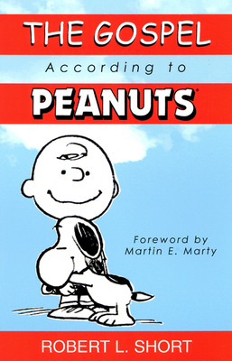 The Gospel According to Peanuts - Short, Robert L, and Marty, Martin E (Foreword by)