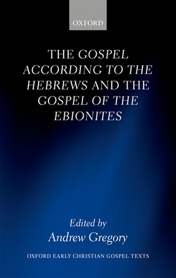 The Gospel according to the Hebrews and the Gospel of the Ebionites - Gregory, Andrew (Editor)
