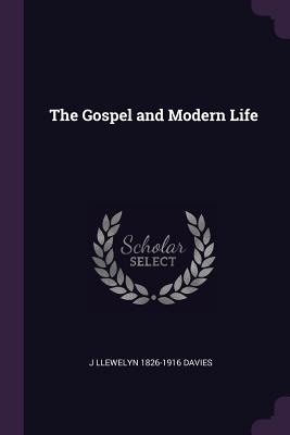 The Gospel and Modern Life - Davies, J Llewelyn 1826-1916