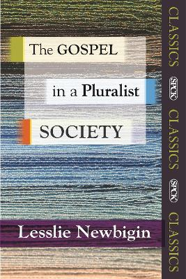 The Gospel in a Pluralist Society - Newbigin, Lesslie