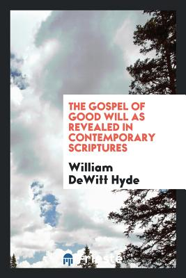 The Gospel of Good Will as Revealed in Contemporary Scriptures - Hyde, William DeWitt