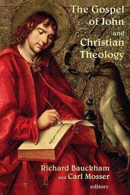 The Gospel of John and Christian Theology - Bauckham, Richard, Dr. (Editor)