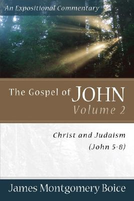 The Gospel of John Volume 2: Christ and Judaism (John 5-8) - Boice, James Montgomery