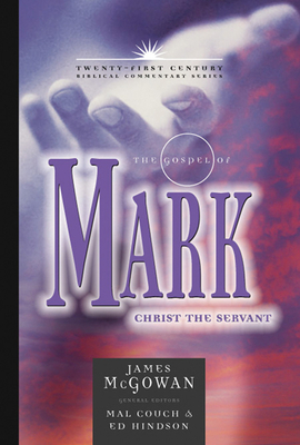The Gospel of Mark: Christ the Servant - McGowan, James, and Couch, Mal, Dr. (Editor), and Hindson, Edward E, Dr., D.Phil. (Editor)