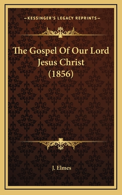 The Gospel of Our Lord Jesus Christ (1856) - Elmes, J