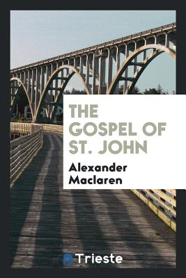 The Gospel of St. John - MacLaren, Alexander